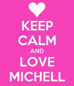Poster: KEEP CALM AND LOVE MICHELL
