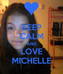 Poster: KEEP CALM AND LOVE MICHELLE