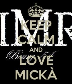 Poster: KEEP CALM AND LOVE MICKÀ