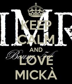 Poster: KEEP CALM AND LOVE MICKÀ