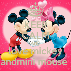 Poster: KEEP CALM AND love mickey andmini mouse