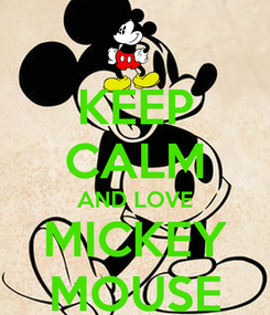 Poster: KEEP CALM AND LOVE MICKEY MOUSE