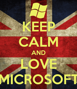 Poster: KEEP CALM AND LOVE MICROSOFT