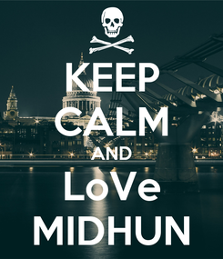 Poster: KEEP CALM AND LoVe MIDHUN