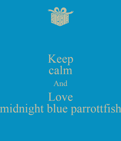 Poster: Keep calm And Love midnight blue parrottfish