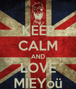 Poster: KEEP CALM AND LOVE MIEYoü