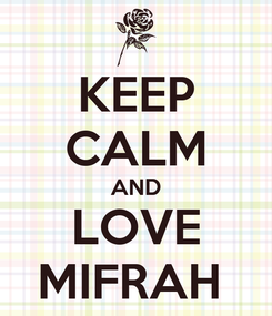 Poster: KEEP CALM AND LOVE MIFRAH