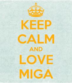 Poster: KEEP CALM AND LOVE MIGA