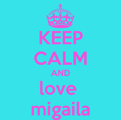 Poster: KEEP CALM AND love  migaila