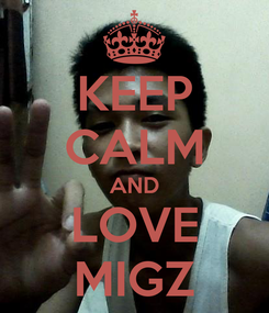 Poster: KEEP CALM AND LOVE MIGZ