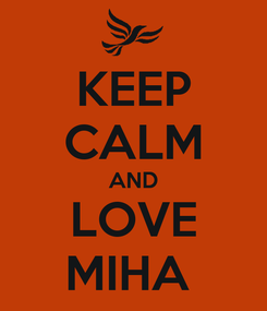Poster: KEEP CALM AND LOVE MIHA