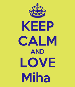 Poster: KEEP CALM AND LOVE Miha