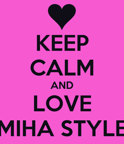 Poster: KEEP CALM AND LOVE MIHA STYLE