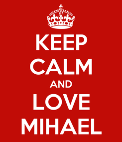Poster: KEEP CALM AND LOVE MIHAEL