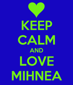 Poster: KEEP CALM AND LOVE MIHNEA