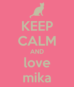 Poster: KEEP CALM AND love mika