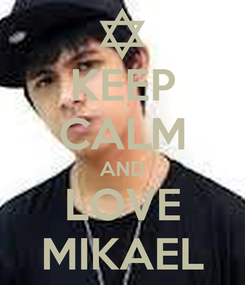 Poster: KEEP CALM AND LOVE MIKAEL
