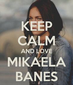 Poster: KEEP CALM AND LOVE MIKAELA BANES