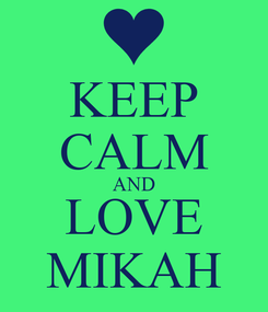 Poster: KEEP CALM AND LOVE MIKAH