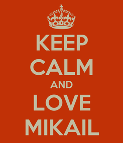 Poster: KEEP CALM AND LOVE MIKAIL