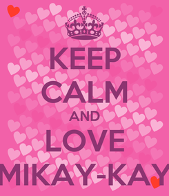 Poster: KEEP CALM AND LOVE MIKAY-KAY