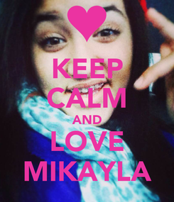 Poster: KEEP CALM AND LOVE MIKAYLA