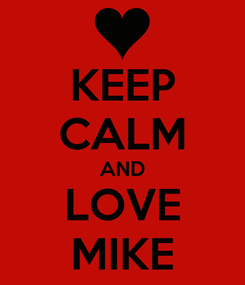Poster: KEEP CALM AND LOVE MIKE