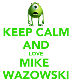 Poster: KEEP CALM AND LOVE MIKE  WAZOWSKI