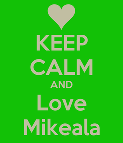 Poster: KEEP CALM AND Love Mikeala