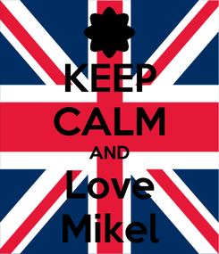 Poster: KEEP CALM AND Love Mikel