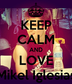 Poster: KEEP CALM AND LOVE Mikel Iglesias