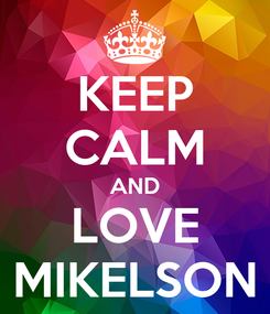 Poster: KEEP CALM AND LOVE MIKELSON