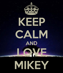 Poster: KEEP CALM AND LOVE MIKEY