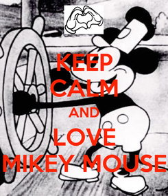Poster: KEEP CALM AND LOVE MIKEY MOUSE