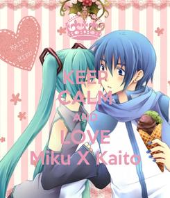 Poster: KEEP CALM AND LOVE Miku X Kaito