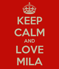Poster: KEEP CALM AND LOVE MILA