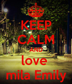 Poster: KEEP CALM AND love  mila Emily