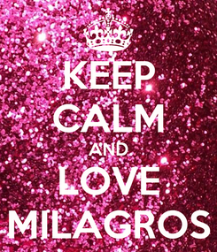 Poster: KEEP CALM AND LOVE MILAGROS