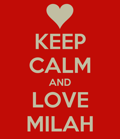 Poster: KEEP CALM AND LOVE MILAH