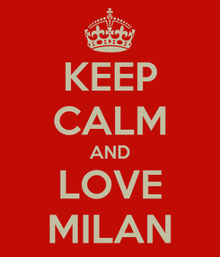 Poster: KEEP CALM AND LOVE MILAN