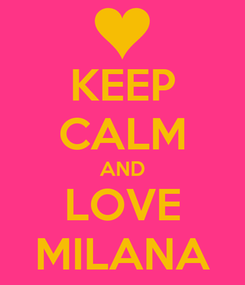 Poster: KEEP CALM AND LOVE MILANA