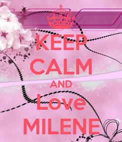 Poster: KEEP CALM AND Love MILENE