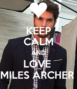 Poster: KEEP CALM AND LOVE  MILES ARCHER