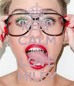 Poster: KEEP CALM AND LOVE MILEY
