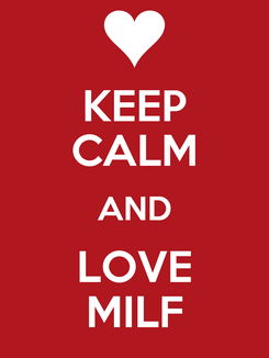 Poster: KEEP CALM AND LOVE MILF