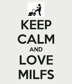 Poster: KEEP CALM AND LOVE MILFS