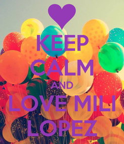 Poster: KEEP CALM AND LOVE MILI LOPEZ