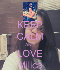 Poster: KEEP CALM AND LOVE Milica