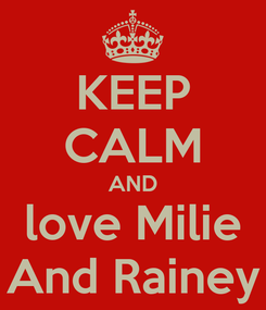 Poster: KEEP CALM AND love Milie And Rainey