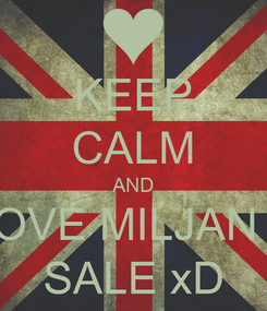 Poster: KEEP CALM AND LOVE MILJAN & SALE xD